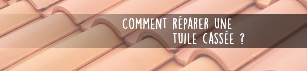 Comment réparer une tuile cassée ?