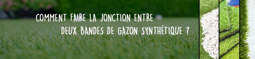 Comment faire la jonction entre deux bandes de gazon synthétique ?