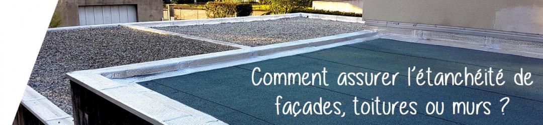 Comment assurer l'étanchéité de vos murs, toitures, fondations et terrasses ?